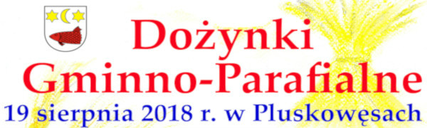 Plakat z zaproszeniem na Dożynki Gminno-Parafialne 19 sierpnia 2018r. w Pluskowęsach