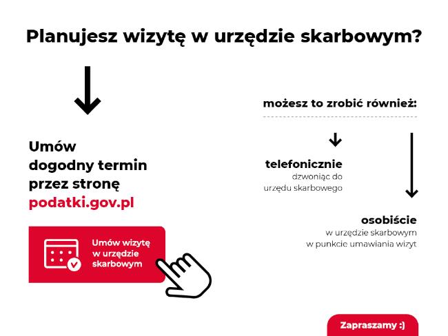 Planujesz wizytę w urzędzie skarbowym? Umów dogodny termin przez stronę podatki.gov.pl możesz to zrobić również telefonicznie: dzwoniąc do urzędu skarbowego osobiście w urzędie skarbowym w punkcie umawiania wizyty Zapraszamy