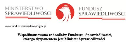 Współfinansowano ze środków Funduszu  Sprawiedliwości,          którego dysponentem jest Minister Sprawiedliwości
